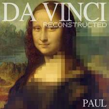Da Vinci Reconstructed