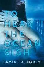 To Hear The Ocean Sigh