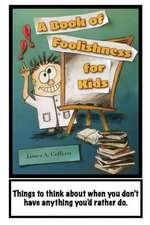 A Book of Foolishness for Kids
