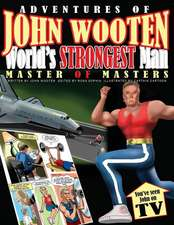 Adventures of John Wooten World's Strongest Man Master of Masters