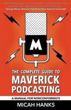 The Complete Guide to Maverick Podcasting