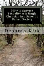 How to Survive Sexuality as a Single Christian in a Sexually Driven Society