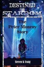 Destined for Stardom:  The Peter Monroy Story