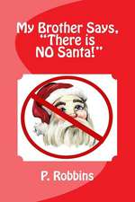 My Brother Says, There Is No Santa!