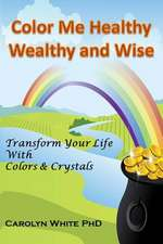 Color Me Healthy Wealthy and Wise