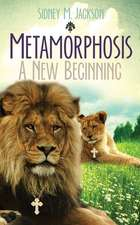 Metamorphosis A New Beginning
