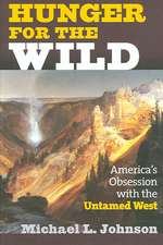 Hunger for the Wild:  America's Obsession with the Untamed West