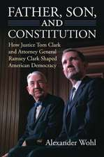 Father, Son, and Constitution:  How Justice Tom Clark and Attorney General Ramsey Clark Shaped American Democracy