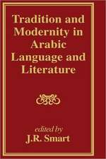 Tradition and Modernity in Arabic Language and Literature:  A New Interpretation