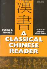 A Classical Chinese Reader:  The Han Shu Biography of Huo Guang, with Notes and Glosses for Students