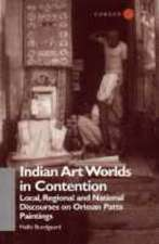 Indian Art Worlds in Contention: Local, Regional and National Discourses on Orissan Patta Paintings