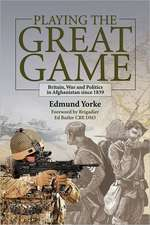 Playing the Great Game:  Britain, War and Politics in Afghanistan Since 1839