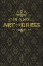 The Whole Art of Dress