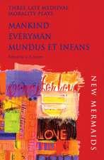 Three Late Medieval Morality Plays:  Mankind/Everyman/Mundus Et Infans