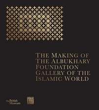 The Making of The Albukhary Foundation Gallery of the Islamic World