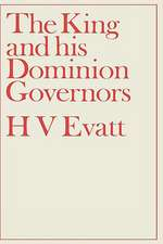 The King and His Dominion Governors:  A Study of the Reserve Powers of the Crown in Great Britain and the Dominions