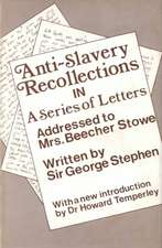 Anti-Slavery Recollections in a Series of Letters:  Addressed to Mrs. Beecher Stowe, Written by Sir George Stephen, at Her Request