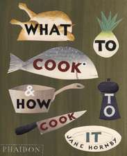 Hornby, J: What to Cook and How to Cook It