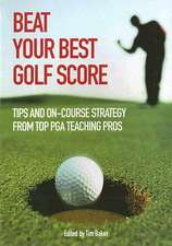 Beat Your Best Golf Score:  Tips and On-Course Strategy from Top PGA Teaching Pros