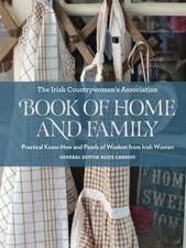 The Irish Countrywomen's Association Book of Home and Family: Practical Know-How and Pearls of Wisdom from Irish Women