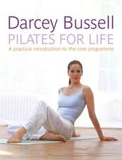 Pilates for Life: The most straightforward guide to achieving the body you want at home