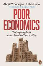 Poor Economics: Barefoot Hedge-fund Managers, DIY Doctors and the Surprising Truth about Life on less than $1 a Day