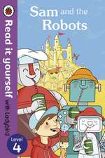 Sam and the Robots - Read it yourself with Ladybird: Level 4