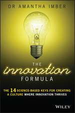 The Innovation Formula: The 14 Science–Based Keys for Creating a Culture Where Innovation Thrives