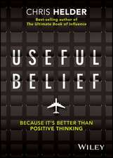 Useful Belief: Because It′s Better Than Positive Thinking