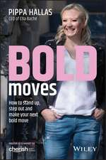 Bold Moves: How to Stand Up, Step Out and Make Your Next Bold Move