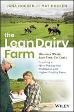 The Lean Dairy Farm: Eliminate Waste, Save Time, Cut Costs – Creating a More Productive, Profitable and Higher Quality Farm