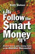 Follow the Smart Money:  Discover How to Make Winning Trades on the Australian Sharemarket