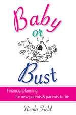 Baby or Bust: Financial Planning for New Parents and Parents–to–be