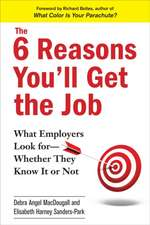 The 6 Reasons You'll Get The Job: What Employers Look For - Whether They Know It Or Not