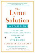 The Lyme Solution: A 5-Part Plan to Fight the Inflammatory Auto-Immune Response and Beat Ly me Disease