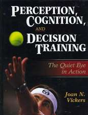 Perception, Cognition, and Decision Training:  The Quiet Eye in Action