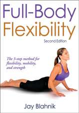 Full-Body Flexibility - 2nd Edition:  A Practical Guide to Skill Development