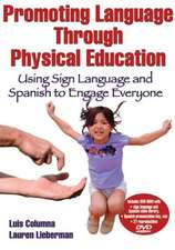 Promoting Language Through Physical Education:  Using Sign Language and Spanish to Engage Everyone [With DVD ROM]