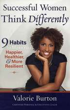 Successful Women Think Differently: 9 habits to make you happier, healthier & more resilient