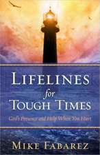 Lifelines for Tough Times:  God's Presence and Help When You Hurt