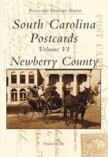 South Carolina Postcards Volume VI:  Newberry County
