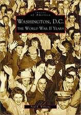 Washington D.C.:  The World War II Years