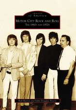 Motor City Rock and Roll:  The 1960s and 1970s