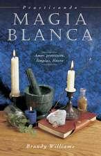 Practicando Magia Blanca:  Amor, Proteccion, Limpias, Dinero = Practical Magic for Beginners