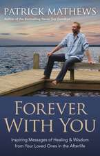 Forever with You:  Inspiring Messages of Healing & Wisdom from Your Loved Ones in the Afterlife