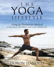 The Yoga Lifestyle:  Using the Flexitarian Method to Ease Stress, Find Balance, and Create a Healthy Life