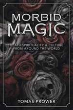 Morbid Magic: Death Spirituality and Culture from Around the World