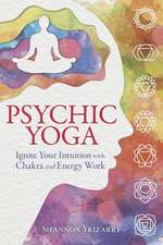 Psychic Yoga: Ignite Your Intuition Through Chakra & Energy Work