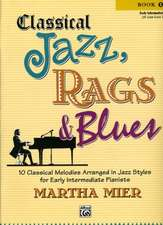 Classical Jazz Rags & Blues, Bk 1: 10 Classical Melodies Arranged in Jazz Styles for Early Intermediate Pianists