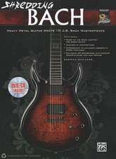 Shredding Bach:  Heavy Metal Guitar Meets 10 J. S. Bach Masterpieces, Book, CD & DVD